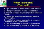 which is are true your call