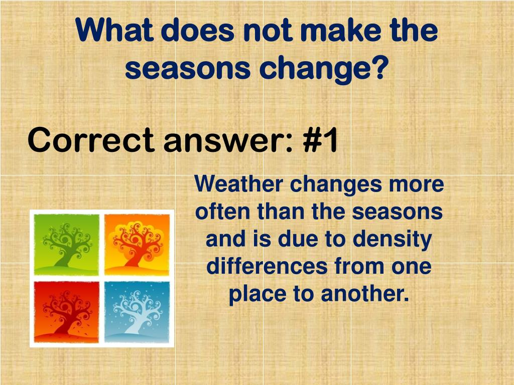 What does not make the seasons change?