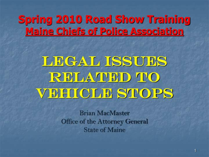Spring 2010 road show training maine chiefs of police association l.jpg