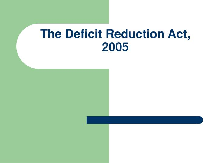 The deficit reduction act 2005 l.jpg