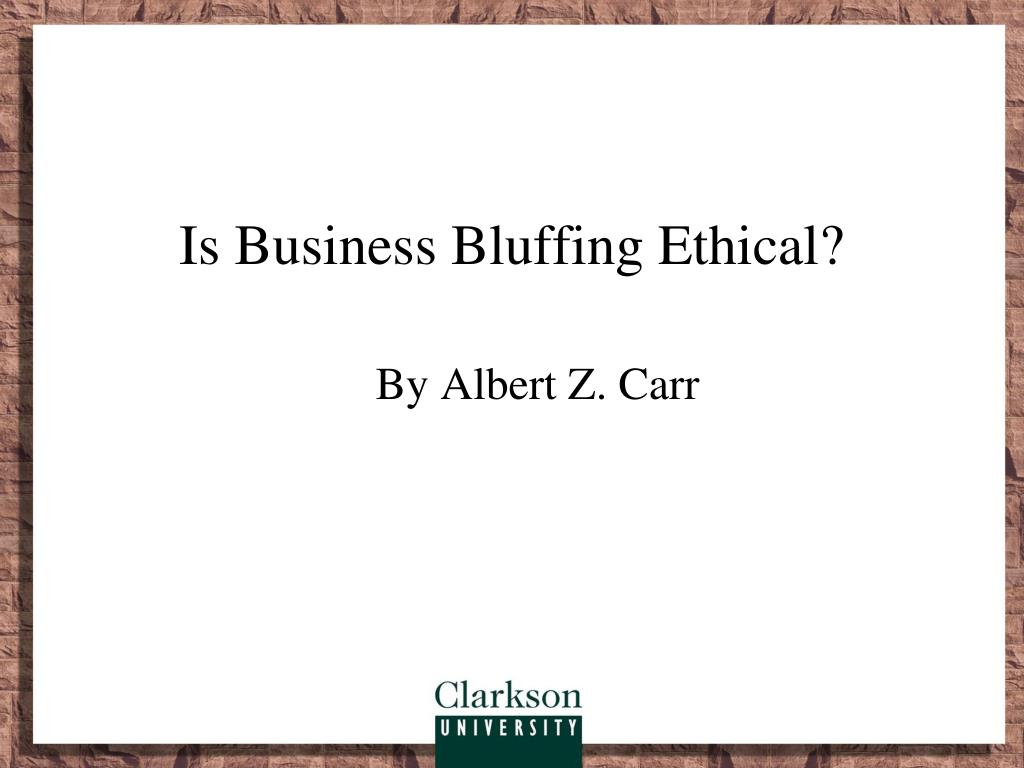 albert carr is business bluffing ethical 'from virtue ethics to virtuous corporation  putting virtues into business  albert carr's (1968) is business bluffing  as ethical business.