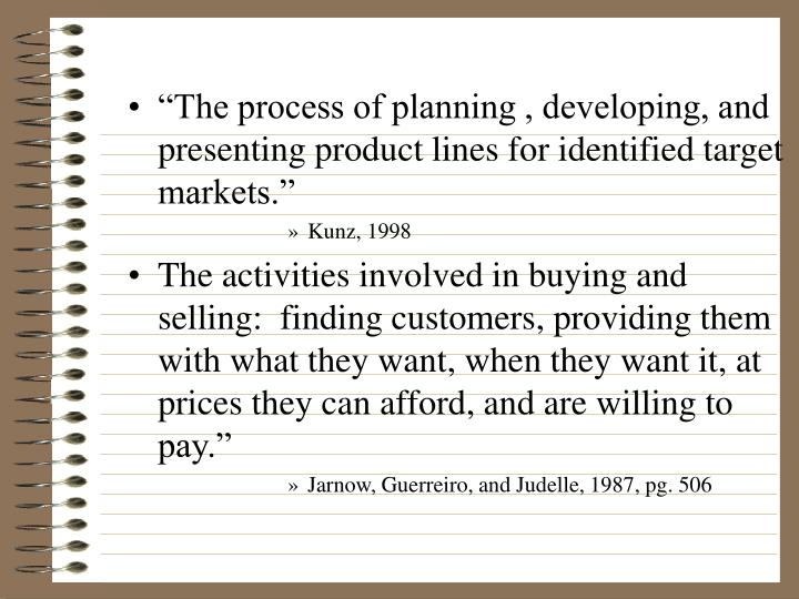 """The process of planning , developing, and presenting product lines for identified target markets...."