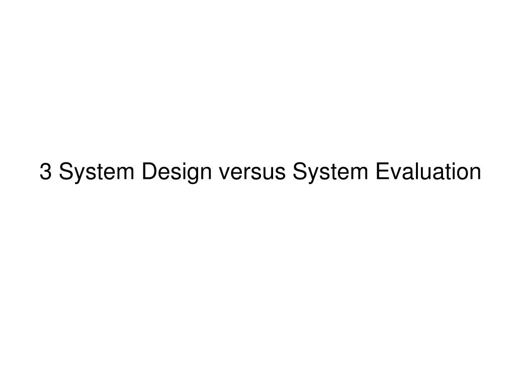 3 System Design versus System Evaluation