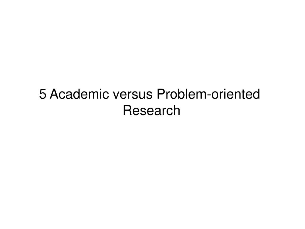 Academic versus Problem-oriented
