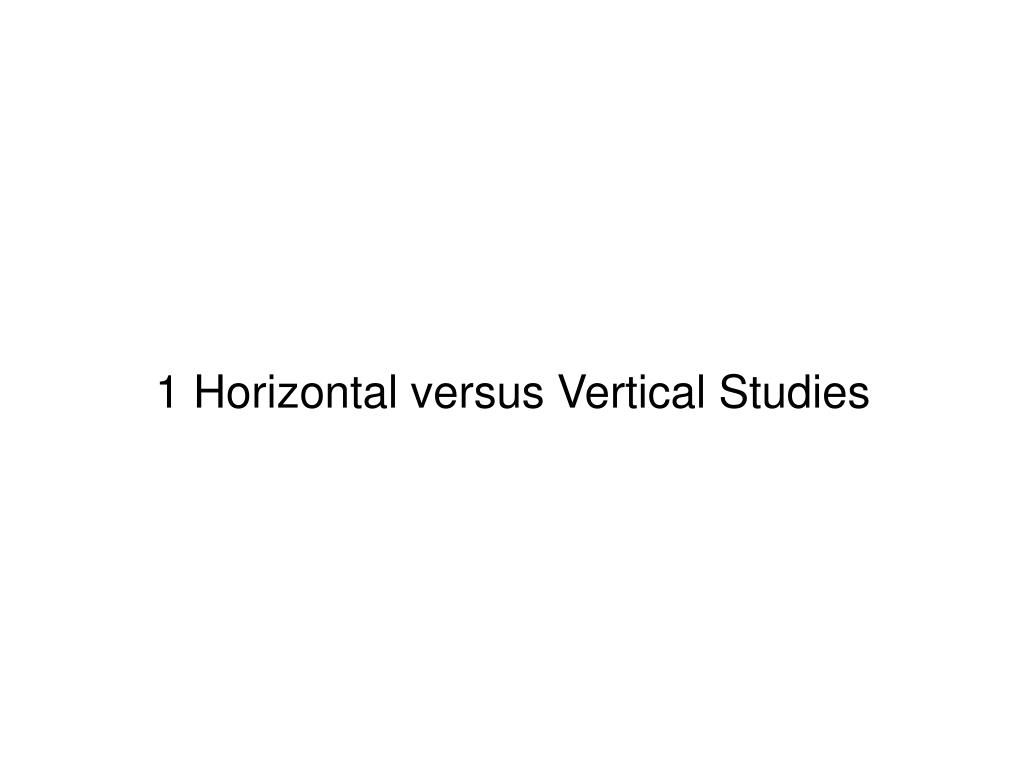 1 Horizontal versus Vertical Studies