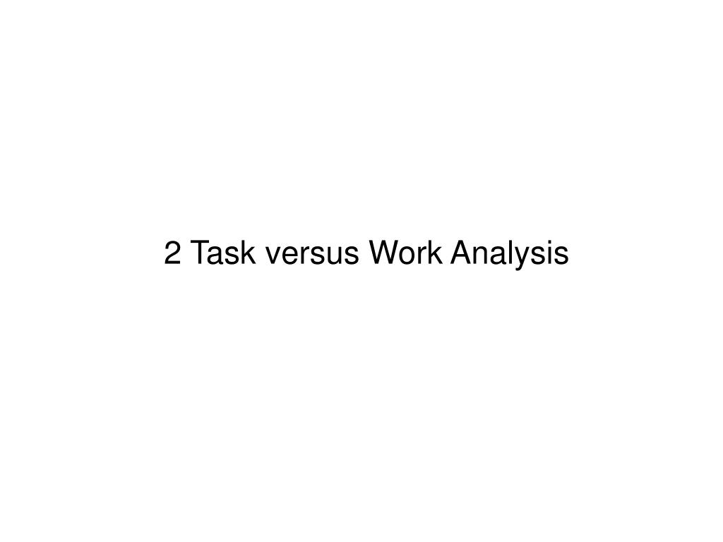 2 Task versus Work Analysis