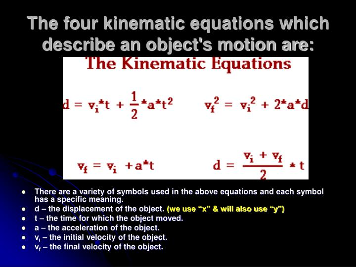 The four kinematic equations which describe an object s motion are