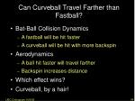 can curveball travel farther than fastball