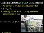 collision efficiency q can be measured