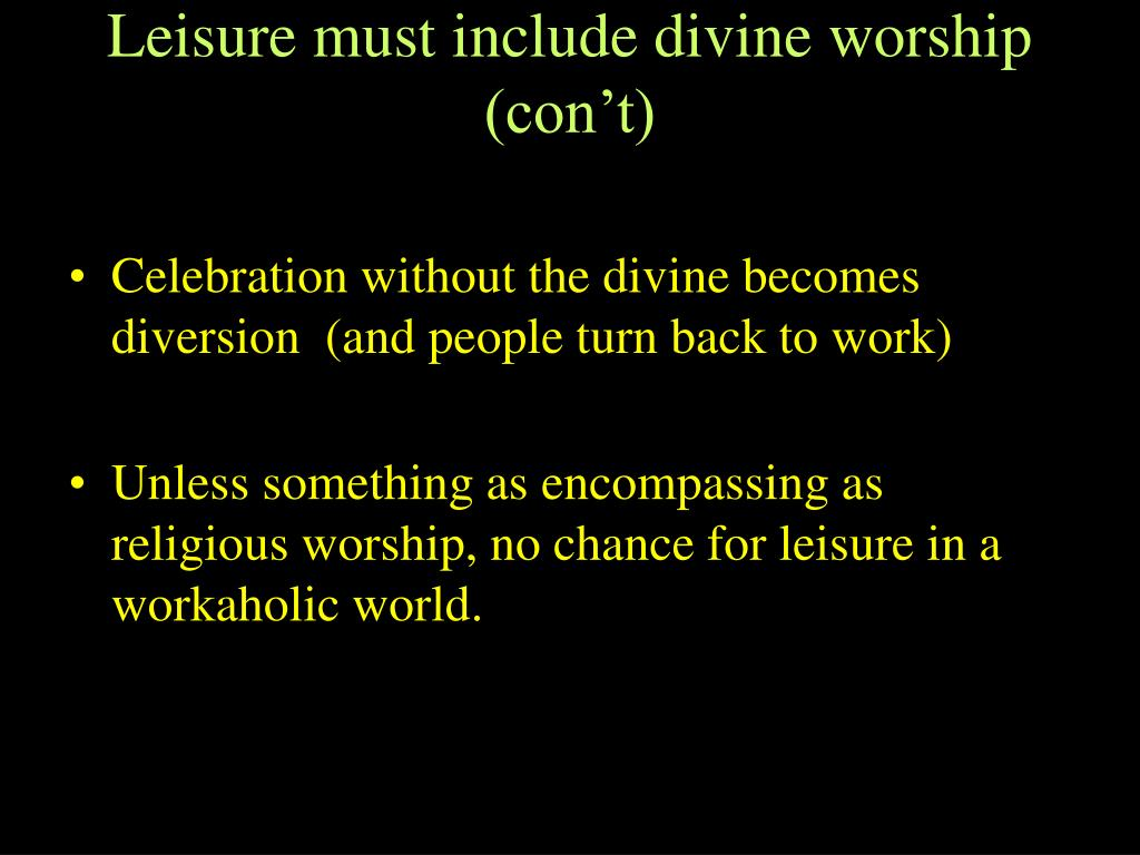 Leisure must include divine worship (con't)