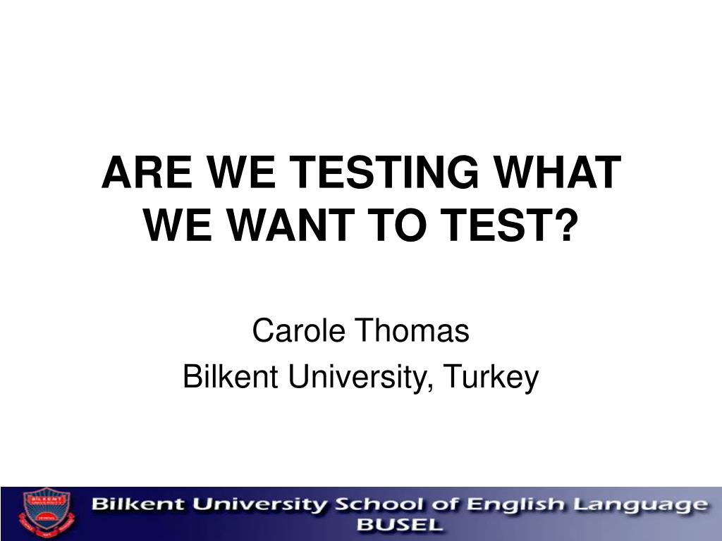 ARE WE TESTING WHAT WE WANT TO TEST?