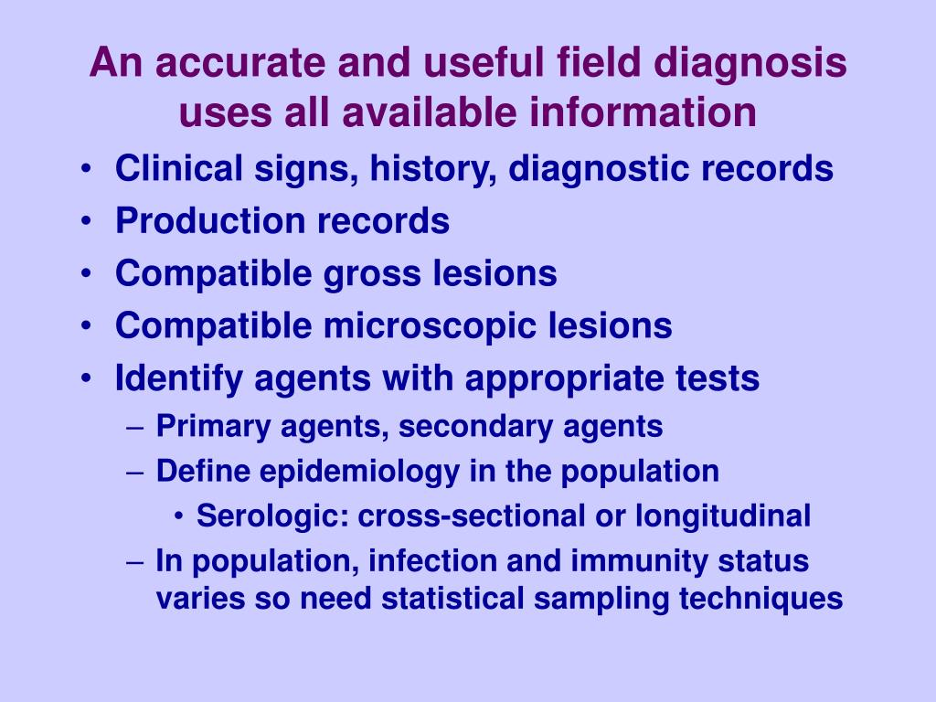 An accurate and useful field diagnosis uses all available information