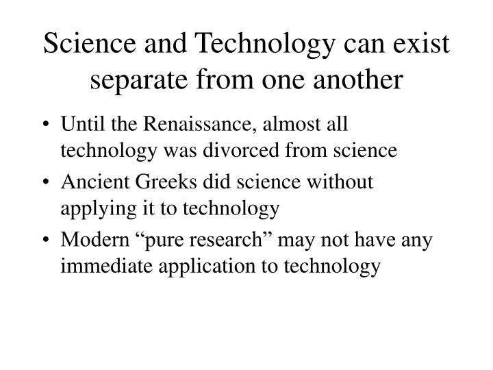 Science and technology can exist separate from one another l.jpg