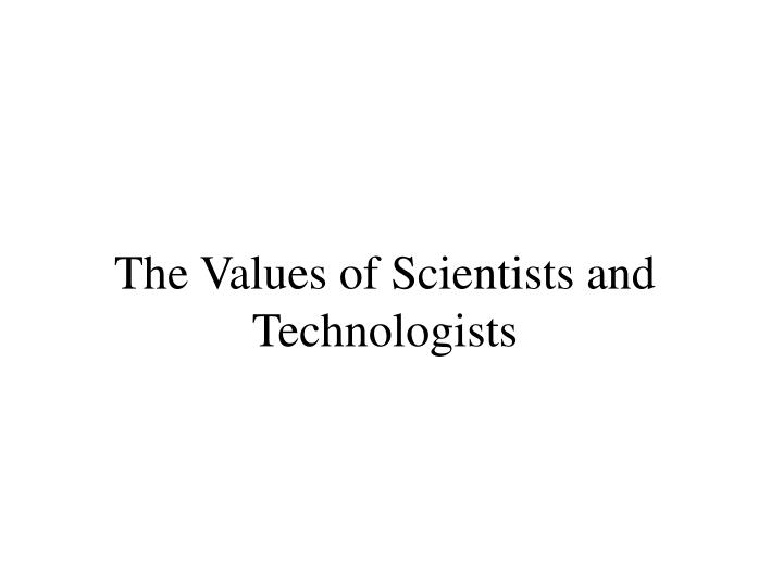 The values of scientists and technologists l.jpg