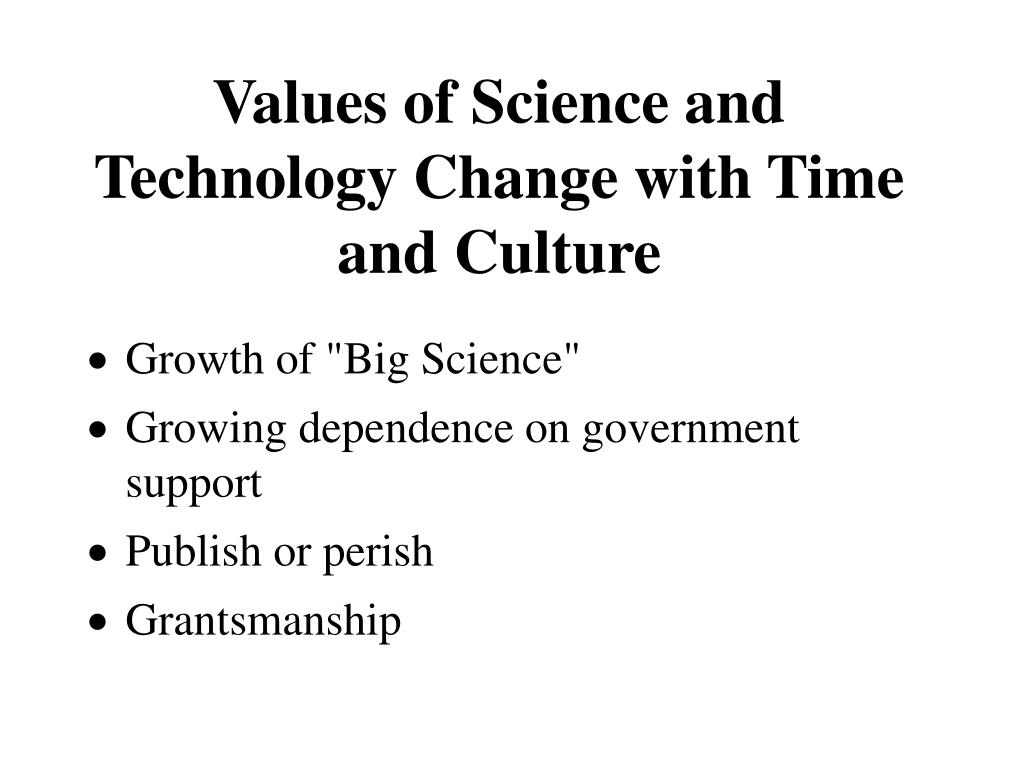 Values of Science and Technology Change with Time and Culture