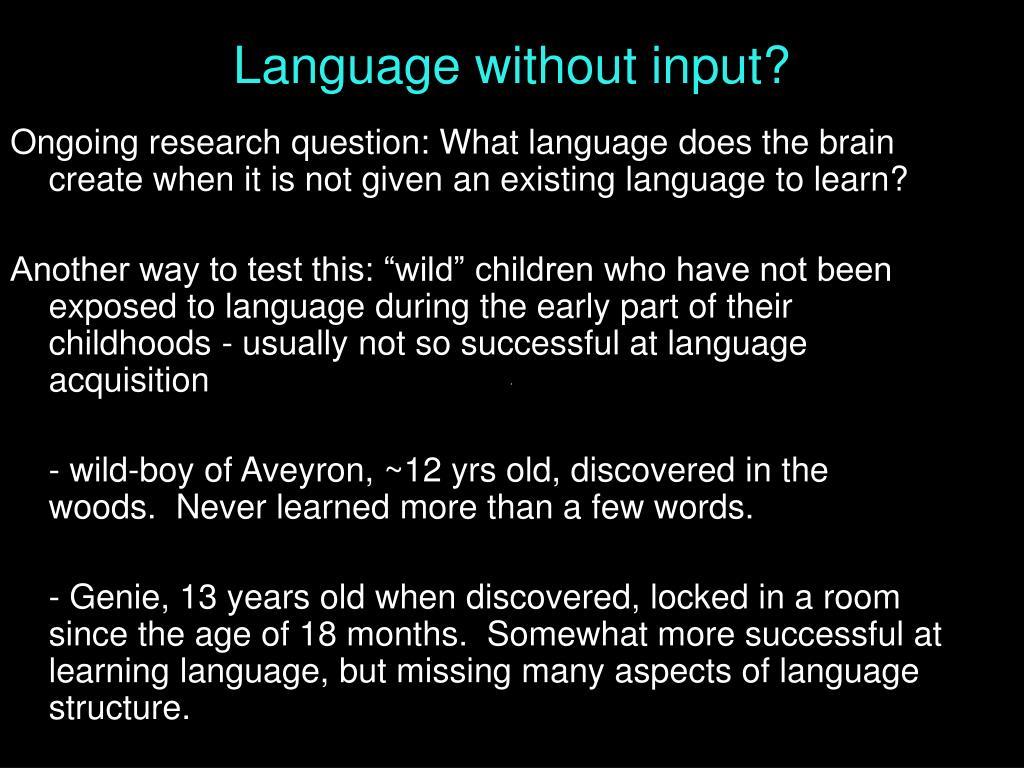 Language without input?