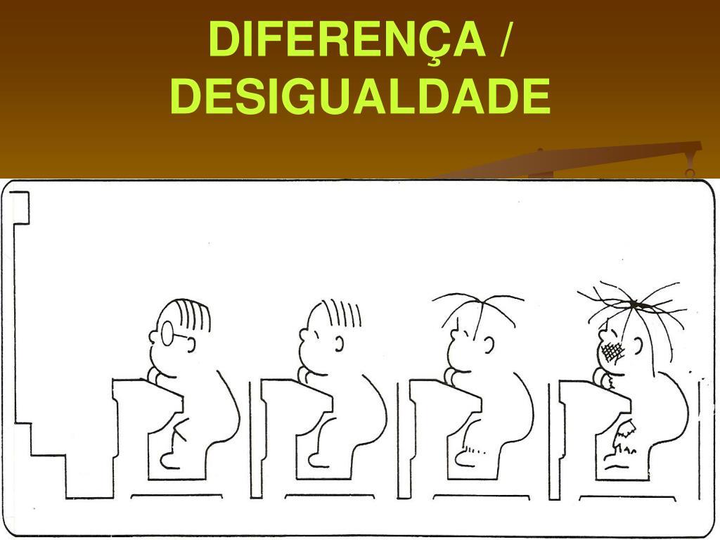 DIFERENÇA / DESIGUALDADE