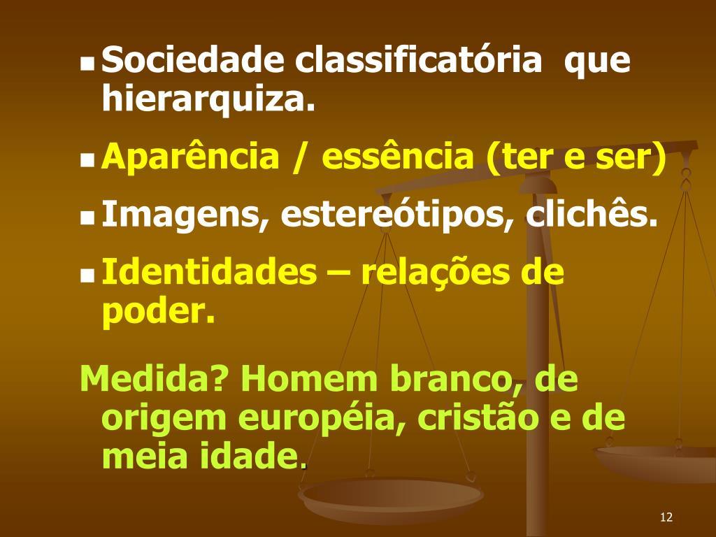 Sociedade classificatória  que hierarquiza.