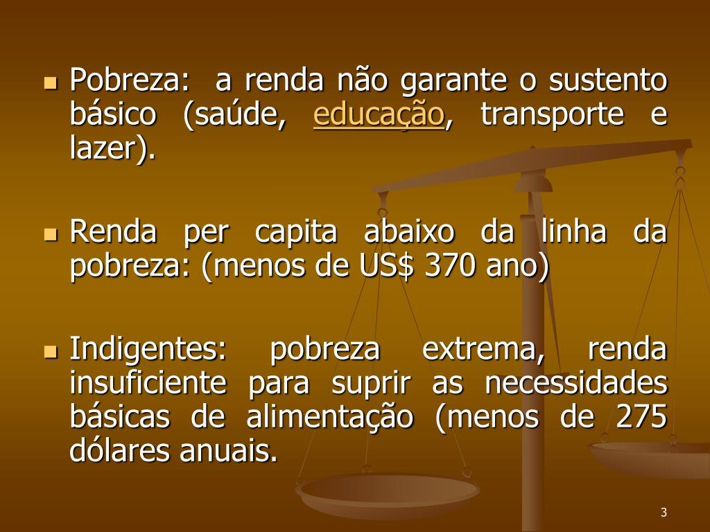 Pobreza:  a renda não garante o sustento básico (saúde,