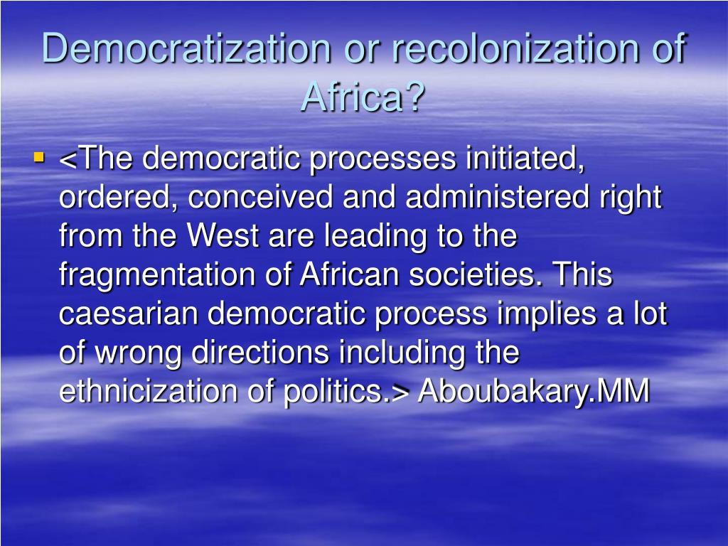 Democratization or recolonization of Africa?