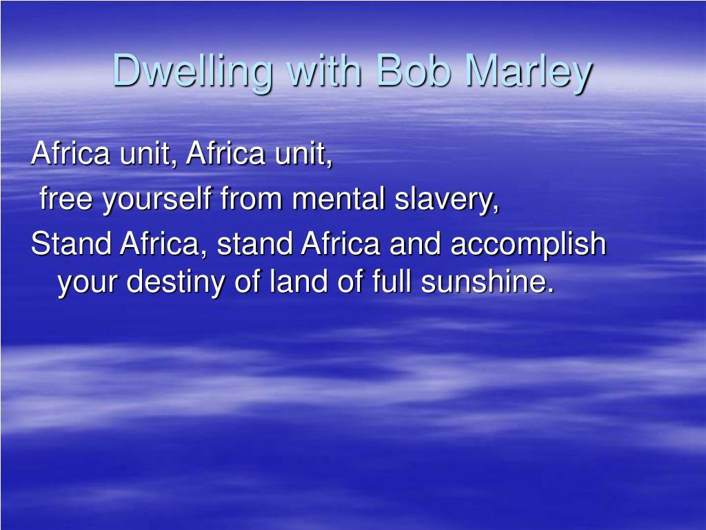Dwelling with Bob Marley