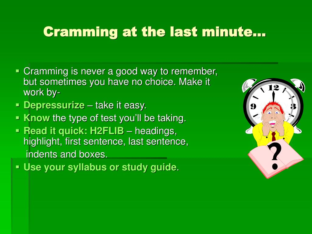 Cramming at the last minute…