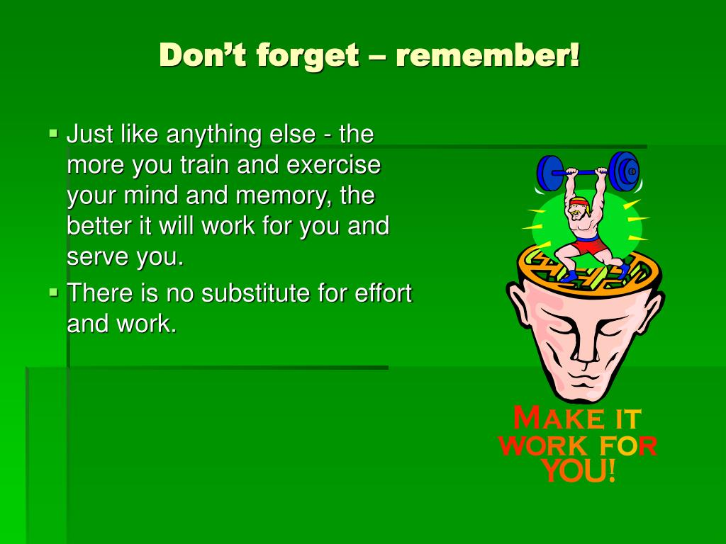 Don't forget – remember!