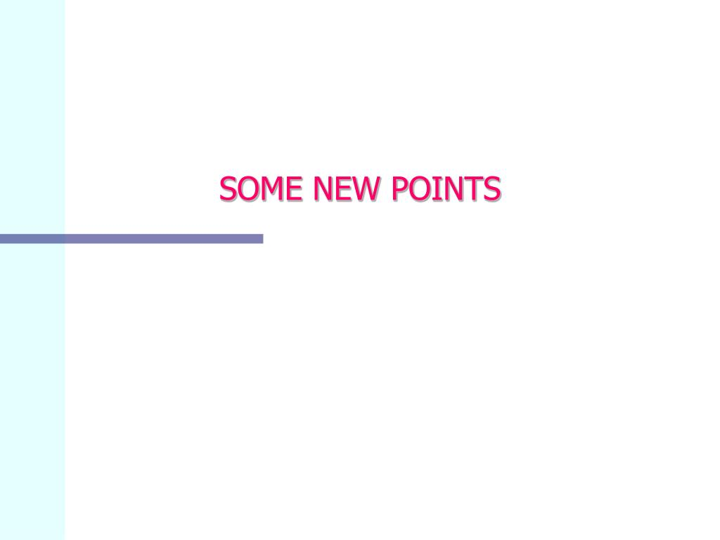 SOME NEW POINTS