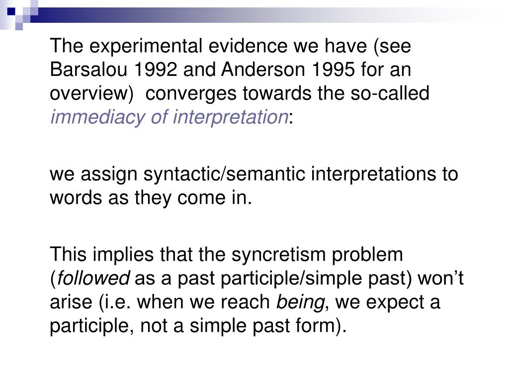 The experimental evidence we have (see Barsalou 1992 and Anderson 1995 for an overview)