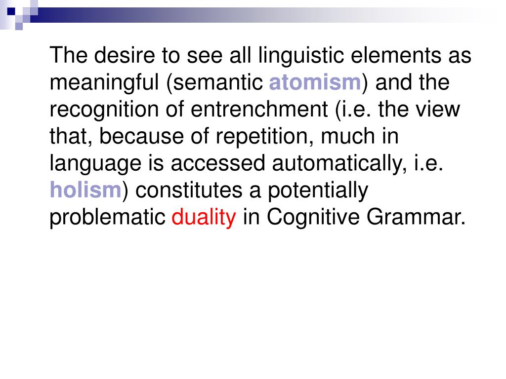 The desire to see all linguistic elements as meaningful (semantic