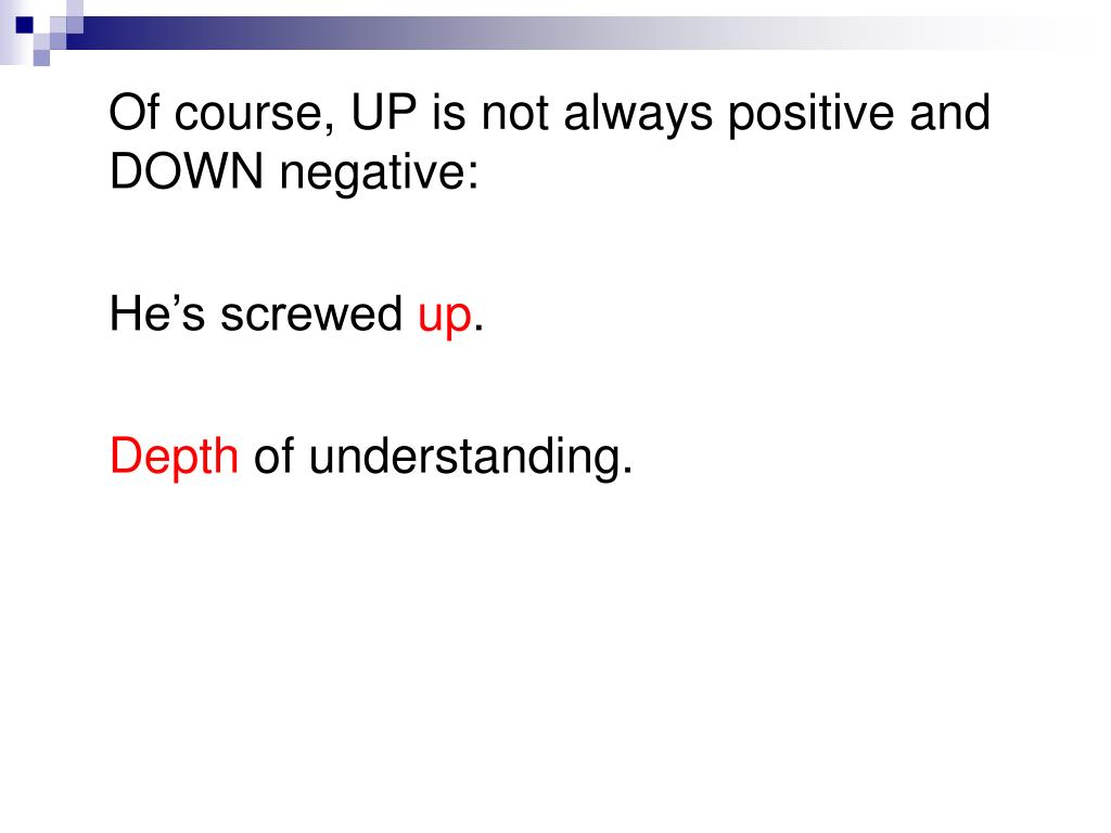 Of course, UP is not always positive and DOWN negative: