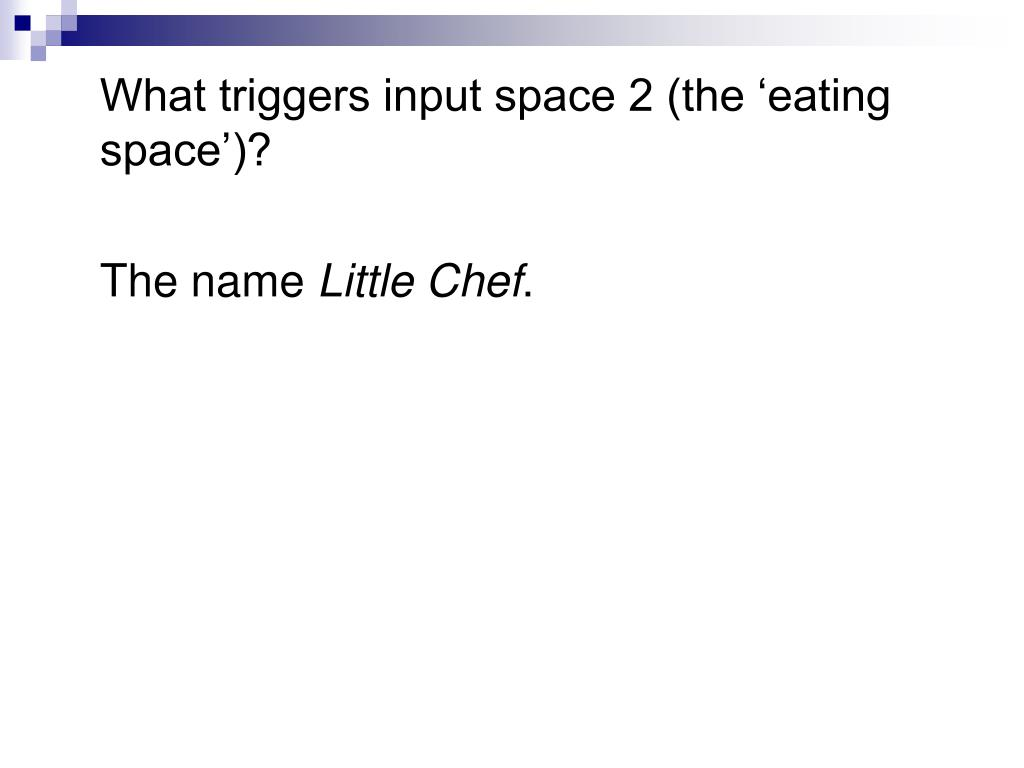 What triggers input space 2 (the 'eating space')?