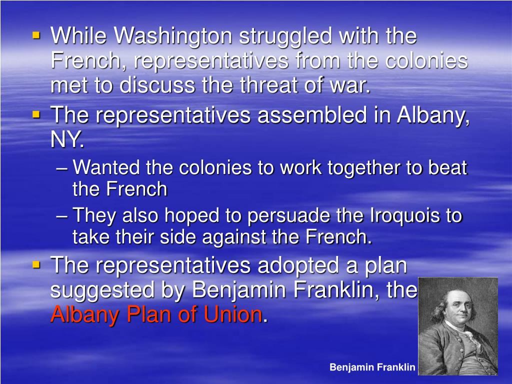 While Washington struggled with the French, representatives from the colonies met to discuss the threat of war.
