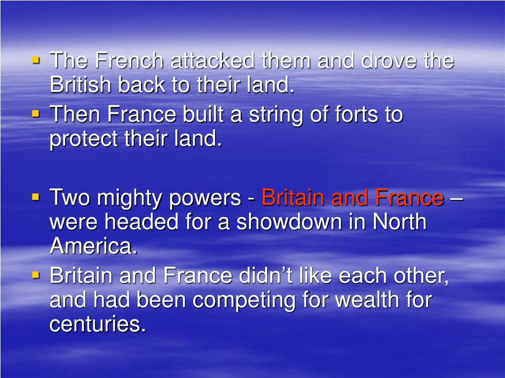 The French attacked them and drove the British back to their land.