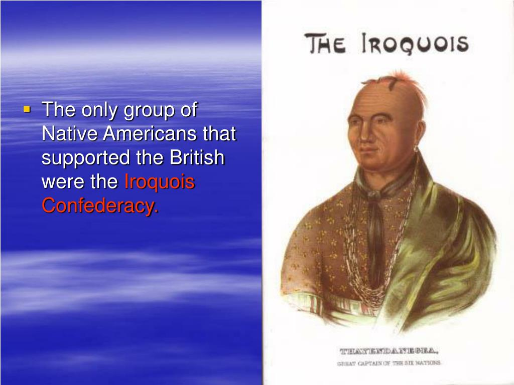 The only group of Native Americans that supported the British were the