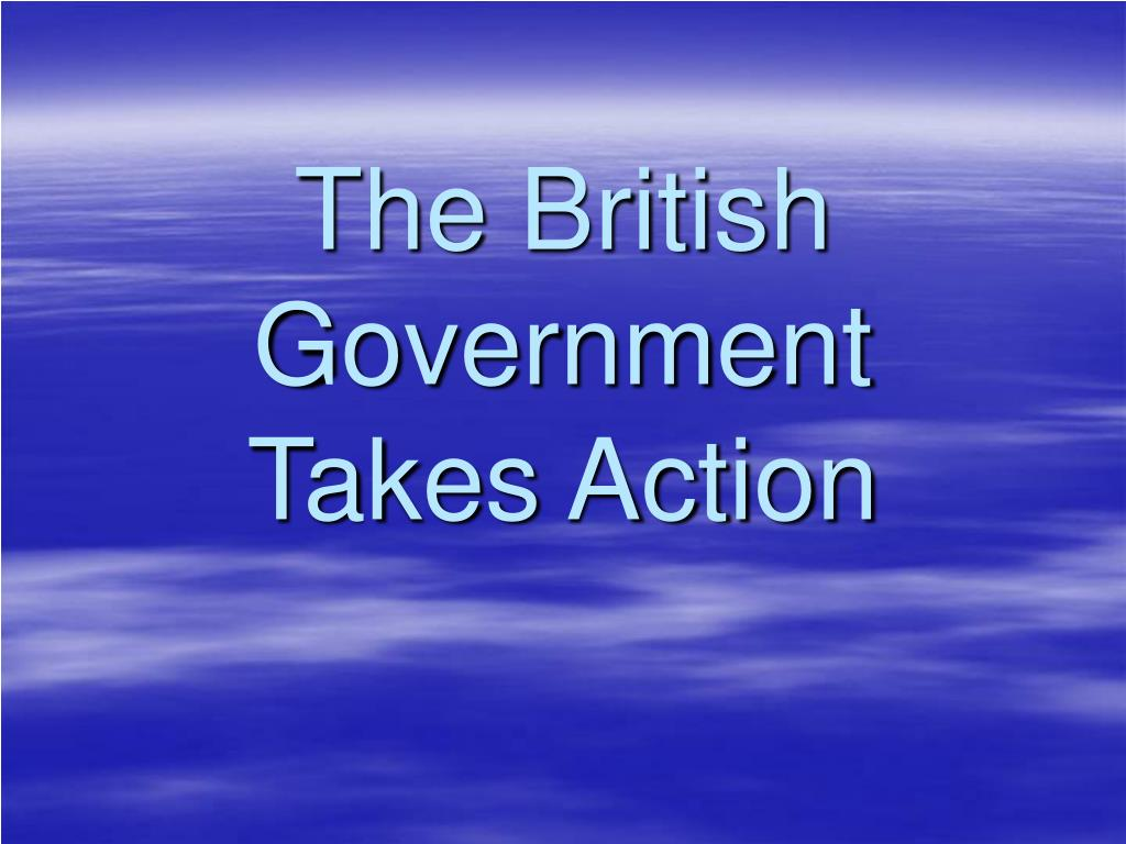 The British Government Takes Action