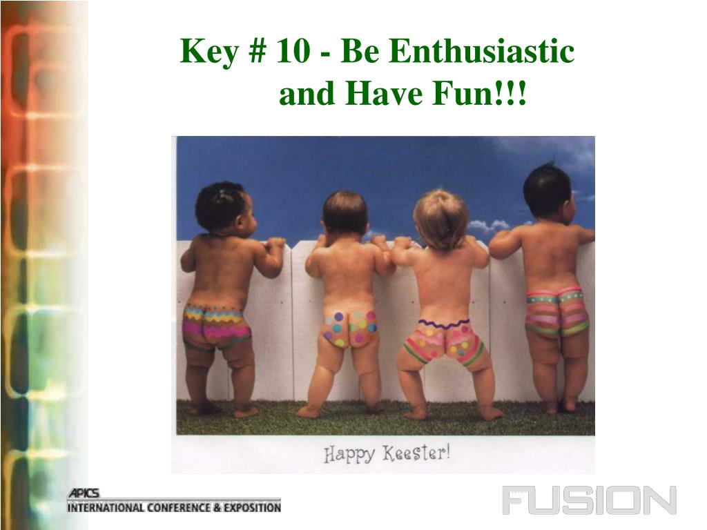 Key # 10 - Be Enthusiastic