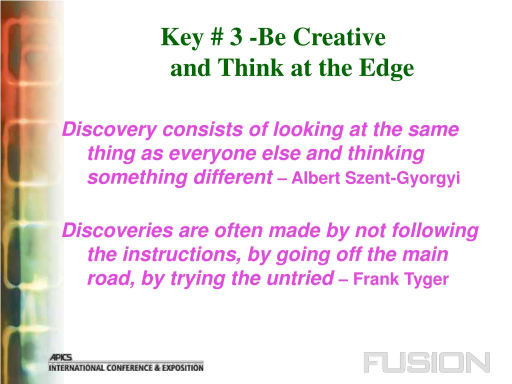 Key # 3 -Be Creative