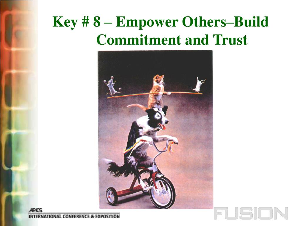 Key # 8 – Empower Others–Build Commitment and Trust