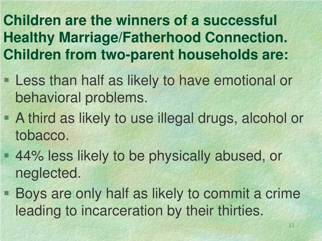 Children are the winners of a successful Healthy Marriage/Fatherhood Connection. Children from two-parent households are: