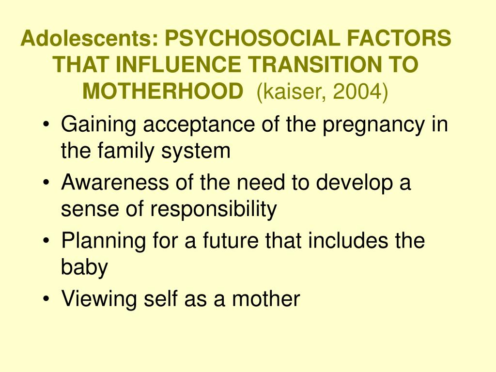 Adolescents: PSYCHOSOCIAL FACTORS THAT INFLUENCE TRANSITION TO MOTHERHOOD