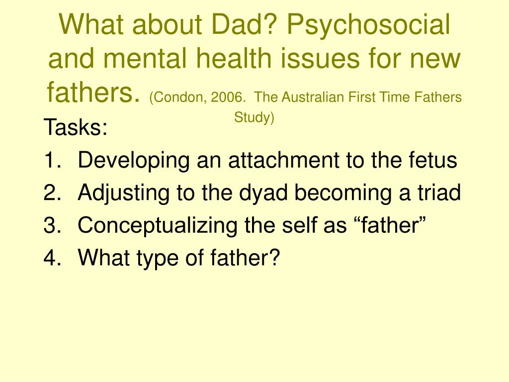 What about Dad? Psychosocial and mental health issues for new fathers.