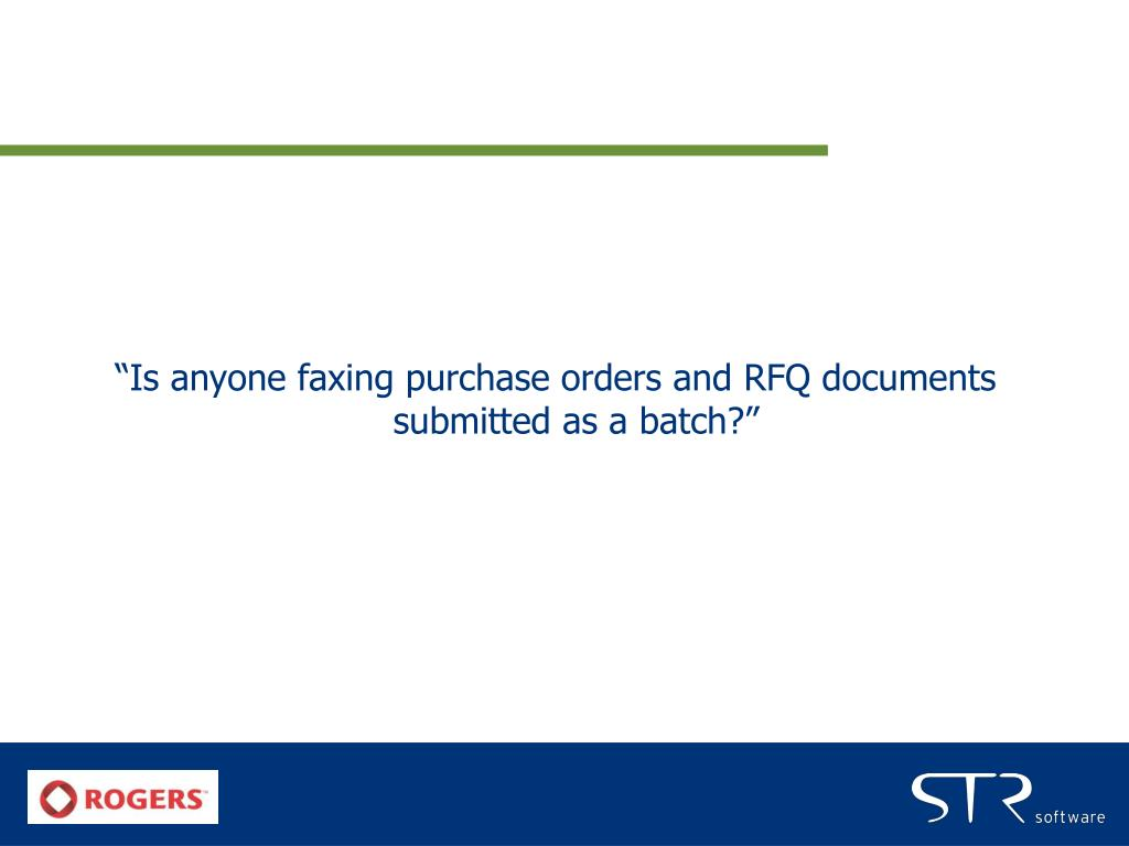 """Is anyone faxing purchase orders and RFQ documents submitted as a batch?"""