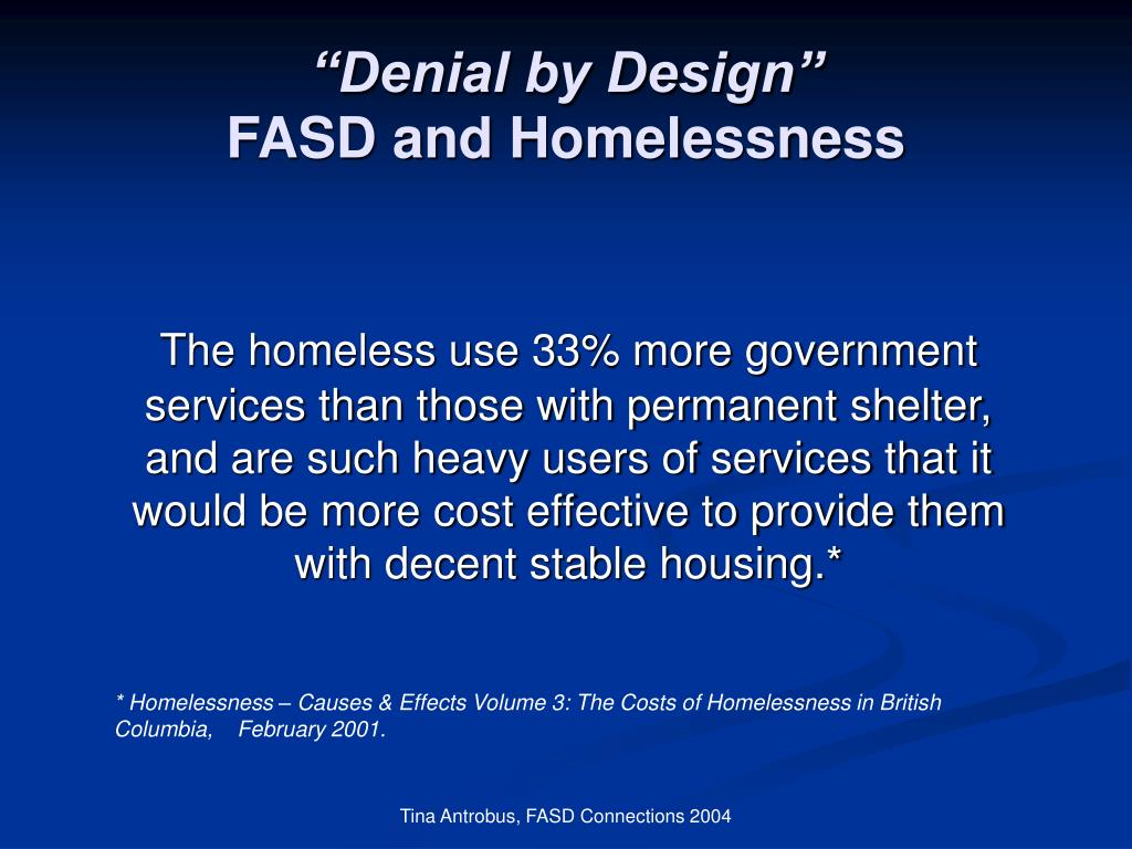 The homeless use 33% more government services than those with permanent shelter, and are such heavy users of services that it would be more cost effective to provide them with decent stable housing.*