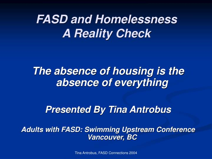 Fasd and homelessness a reality check l.jpg
