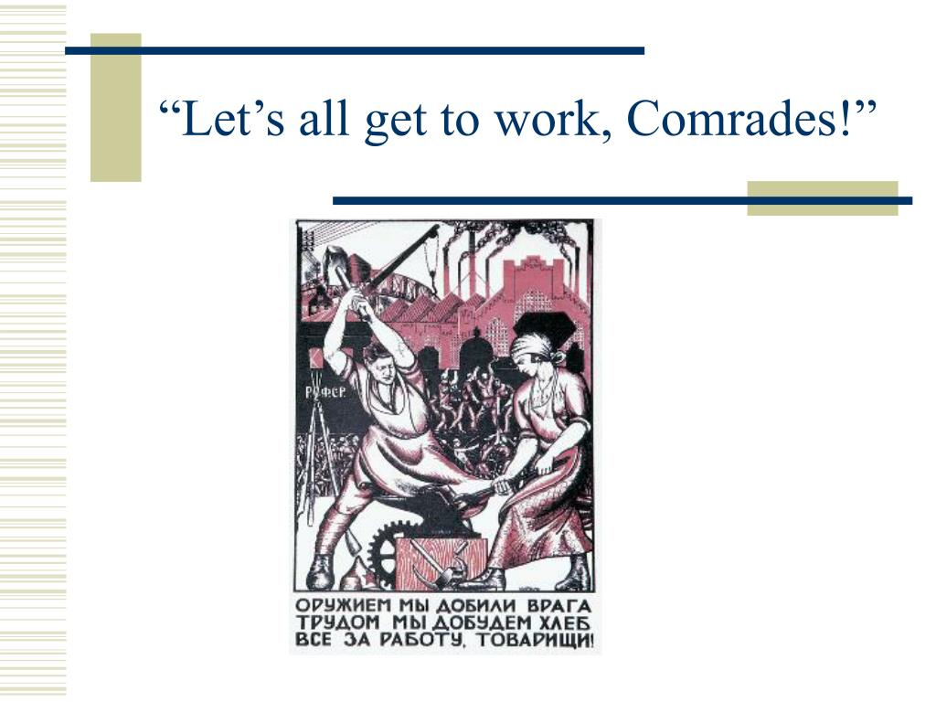 """Let's all get to work, Comrades!"""