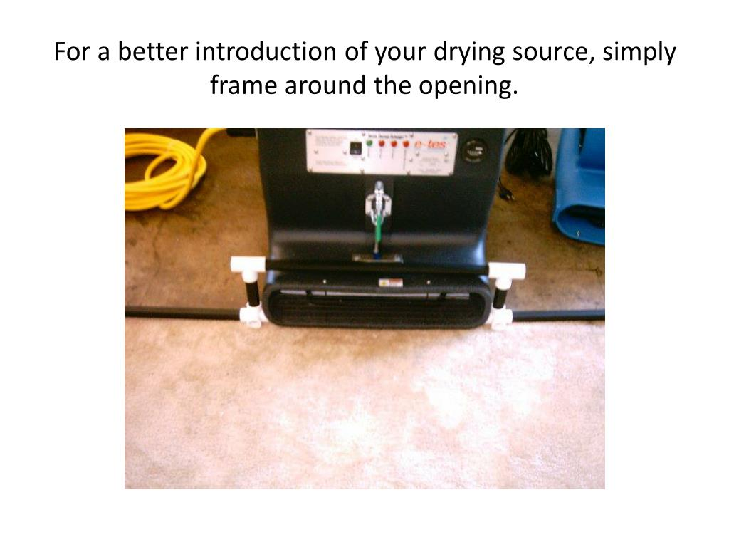 For a better introduction of your drying source, simply frame around the opening.