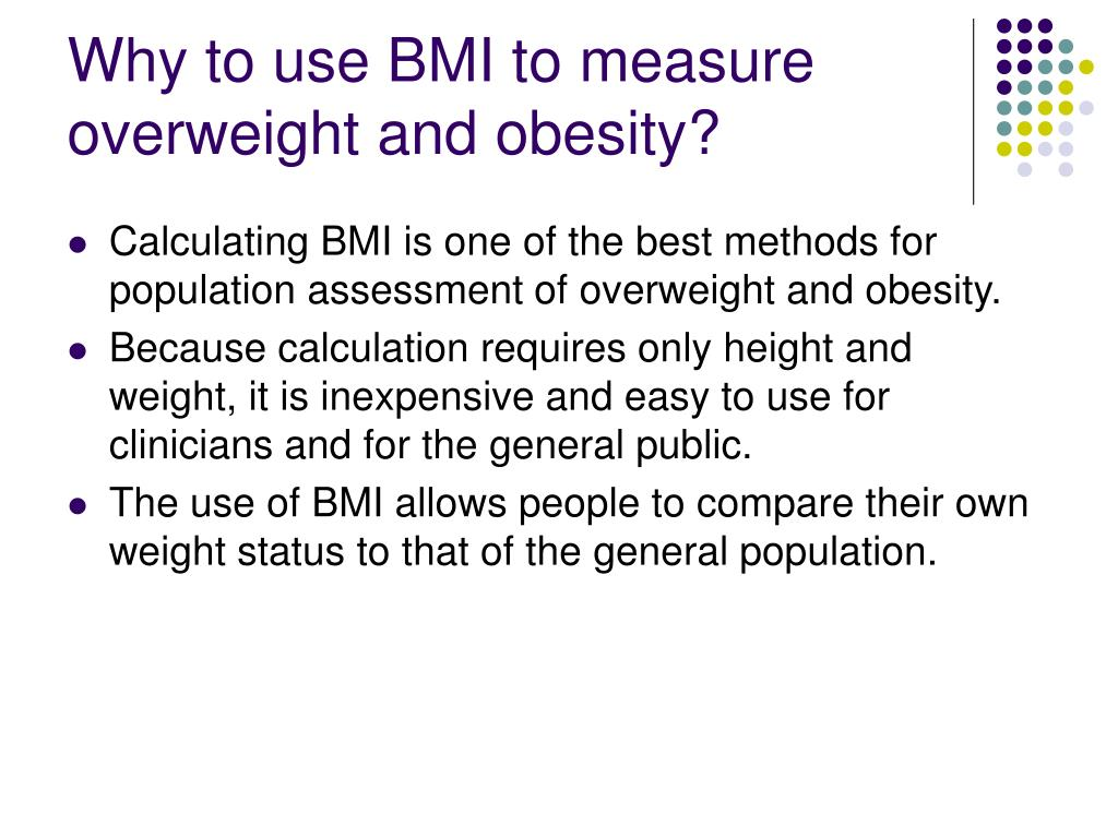 Why to use BMI to measure overweight and obesity?