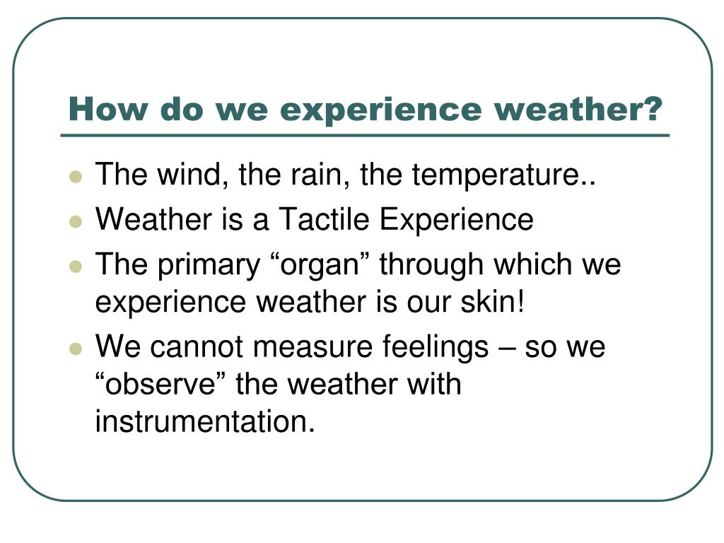 How do we experience weather?