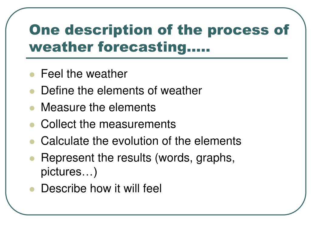 One description of the process of weather forecasting…..